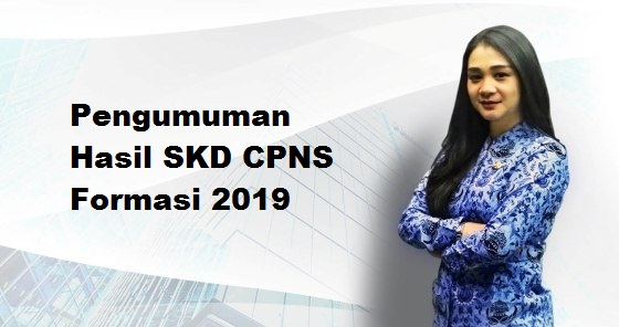 Pengumuman Hasil SKD CPNS Seluruh Instansi Pusat & Daerah Formasi 2019, Cek Di Sini !